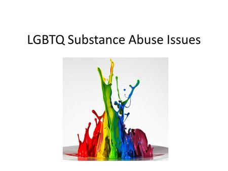 LGBTQ Substance Abuse Issues. Adrien Lawyer Transgender Resource Center of New Mexico Executive Director Co-Founder  505-440-3402