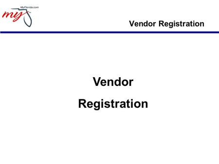 Vendor Registration Vendor Registration. Registration – What You Need Company name Tax ID type and number – Social Security Number (SSN) or Federal Employer.