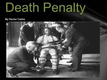 By Hector Castro Death Penalty. What is the death penalty? The Punishment of execution, administered to someone legally convicted of a capital crime.