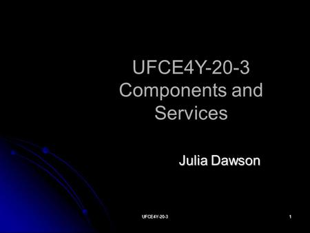UFCE4Y-20-31 UFCE4Y-20-3 Components and Services Julia Dawson.