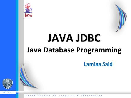 JAVA JDBC JAVA JDBC Java Database Programming Lamiaa Said.