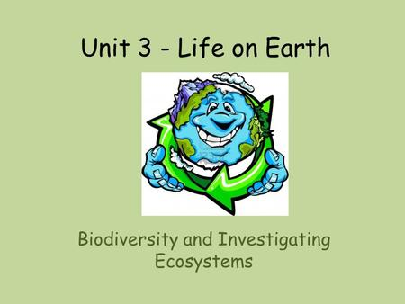 Unit 3 - Life on Earth Biodiversity and Investigating Ecosystems.