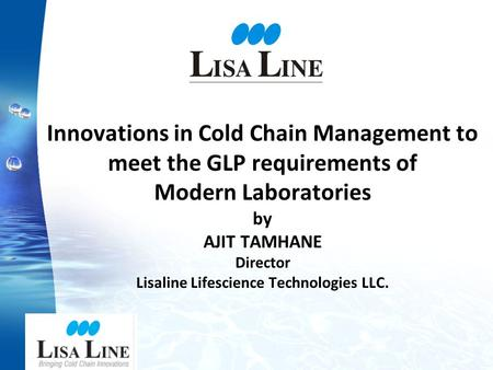 Innovations in Cold Chain Management to meet the GLP requirements of Modern Laboratories by AJIT TAMHANE Director Lisaline Lifescience Technologies LLC.