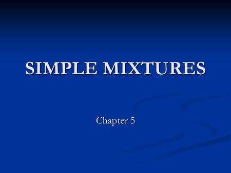SIMPLE MIXTURES Chapter 5.