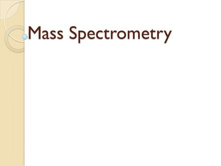 Mass Spectrometry. Starter Activity. List the 5 Main steps in Mass spectrometry ? What happens at each of these steps ?