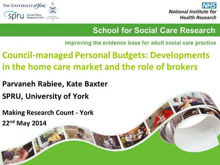 School for Social Care Research Improving the evidence base for adult social care practice Council-managed Personal Budgets: Developments in the home care.