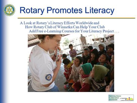 Rotary Promotes Literacy A Look at Rotary's Literacy Efforts Worldwide and How Rotary Club of Winnetka Can Help Your Club Add Free e-Learning Courses for.