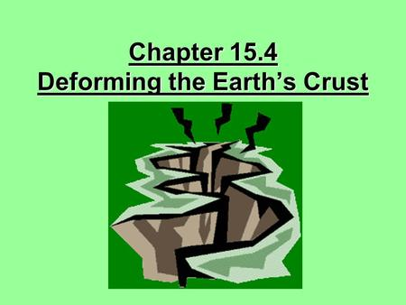 Chapter 15.4 Deforming the Earth's Crust stress a force that acts on rock deforming it's shape or volume.