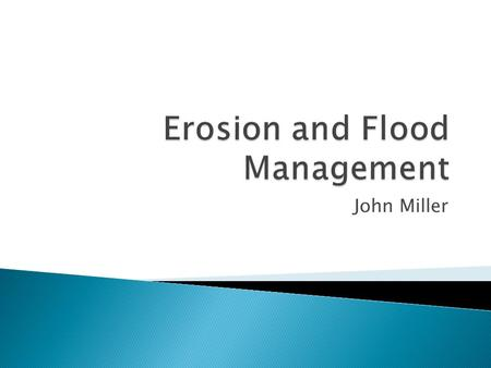 John Miller.  Purpose of Erosion/ Sediment Control Codes ◦ Promote Safety ◦ Preserve Property values ◦ Lessen burden on taxpayers for flood control ◦