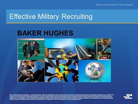 © 2011 BAKER HUGHES INCORPORATED. ALL RIGHTS RESERVED. TERMS AND CONDITIONS OF USE: BY ACCEPTING THIS DOCUMENT, THE RECIPIENT AGREES THAT THE DOCUMENT.