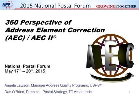 1 360 Perspective of Address Element Correction (AEC) / AEC II ® National Postal Forum May 17 th – 20 th, 2015 Angela Lawson, Manager Address Quality Programs,