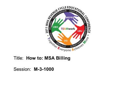 2010 UBO/UBU Conference Title: How to: MSA Billing Session: M-3-1000.