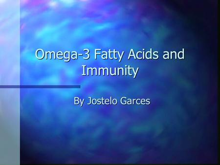 Omega-3 Fatty Acids and Immunity By Jostelo Garces.