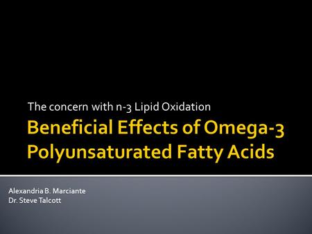 The concern with n-3 Lipid Oxidation Alexandria B. Marciante Dr. Steve Talcott.