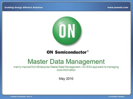 Software Architecture April-10Confidential Proprietary Master Data Management mainly inspired from Enterprise Master Data Management – An SOA approach.