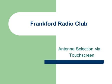 Frankford Radio Club Antenna Selection via Touchscreen.