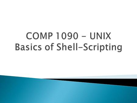  What is a shell? A shell script?  Introduction to bash  Running Commands  Applied Shell Programming.