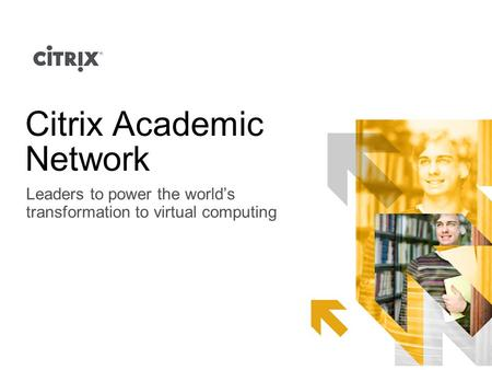 Citrix Academic Network Leaders to power the world's transformation to virtual computing.