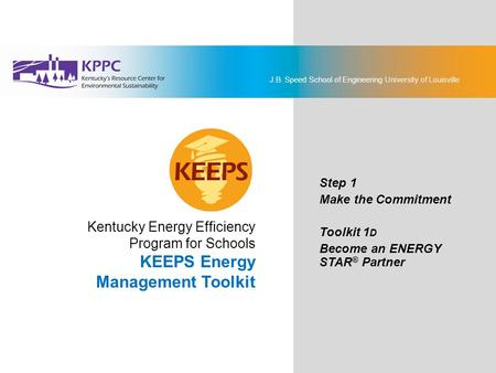 J.B. Speed School of Engineering University of Louisville Kentucky Energy Efficiency Program for Schools KEEPS Energy Management Toolkit Step 1 Make the.