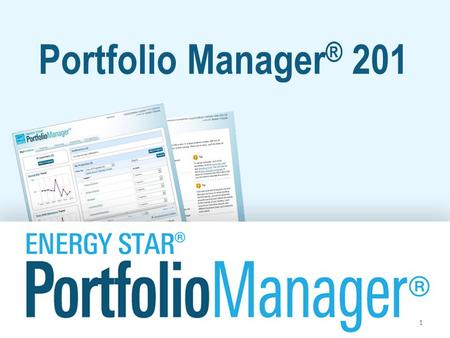 Portfolio Manager ® 201 1. Learning Objectives In this session, you will learn about EPA's ENERGY STAR Portfolio Manager tool and how to: –Edit property.