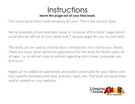 Instructions leave this page out of your final book. This is the Social Story book template for your 'This is My Library' book. We've provided a front.