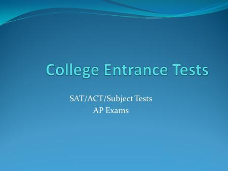 SAT/ACT/Subject Tests AP Exams. SAT vs. ACT SAT ACT TYPE: Reasoning, Problem Solving, Aptitude Test Sample Question: What is your view of the claim that.