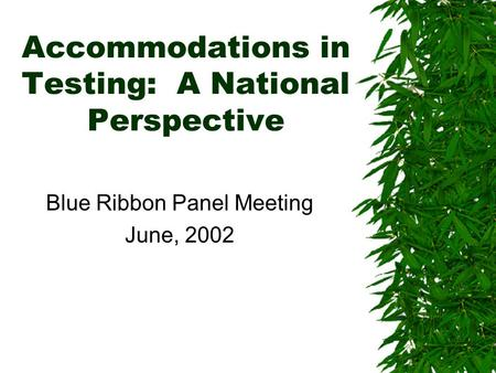 Accommodations in Testing: A National Perspective Blue Ribbon Panel Meeting June, 2002.