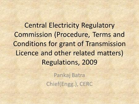 Central Electricity Regulatory Commission (Procedure, Terms and Conditions for grant of Transmission Licence and other related matters) Regulations, 2009.