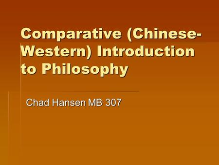 Comparative (Chinese- Western) Introduction to Philosophy Chad Hansen MB 307.