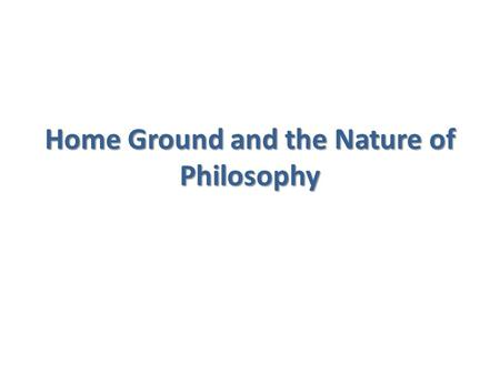 Home Ground and the Nature of Philosophy. Rory Religious Lawrence Lawyer Hannah Historian Arthur Artist Enrique Engineer Maude Medicine Sally SB Scientist.