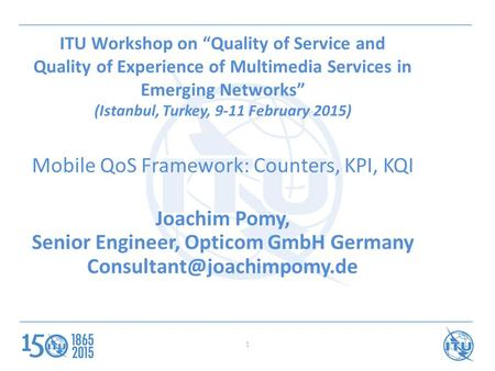 "ITU Workshop on ""Quality of Service and Quality of Experience of Multimedia Services in Emerging Networks"" (Istanbul, Turkey, 9-11 February 2015) Mobile."