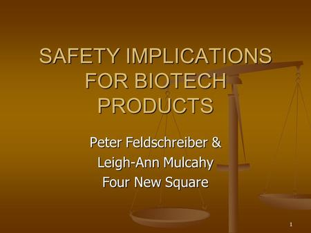 1 SAFETY IMPLICATIONS FOR BIOTECH PRODUCTS Peter Feldschreiber & Leigh-Ann Mulcahy Four New Square.