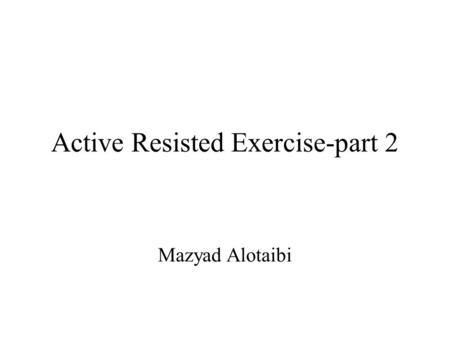Active Resisted Exercise-part 2