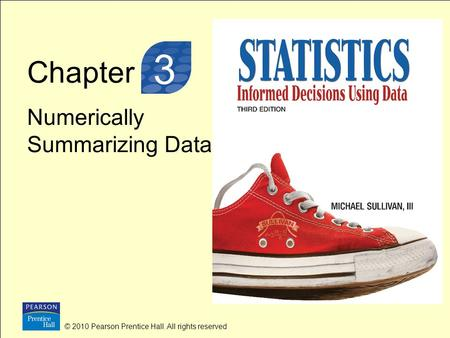 Chapter Numerically Summarizing Data © 2010 Pearson Prentice Hall. All rights reserved 3 3.