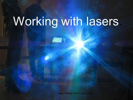 Laser Safety, ANP 6 nov. 2014.1 Working with lasers.