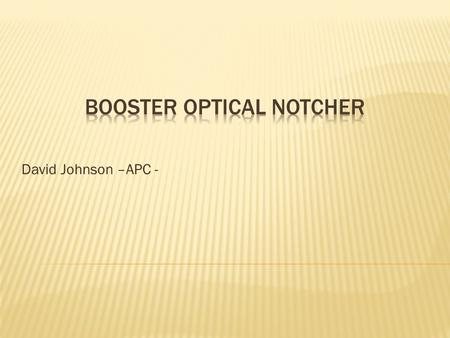 David Johnson –APC -.  The Proton Improvement Plan is tasked with Booster upgrades which will increase the Booster throughput required for future operation.