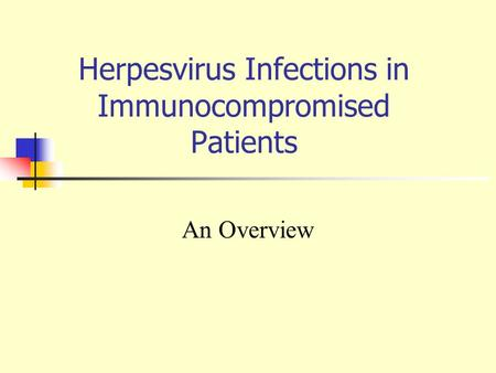 Herpesvirus Infections in Immunocompromised Patients