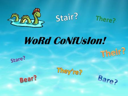 WoRd CoNfUsIon!. Many words in English sound the same but have different meanings or spellings. Other words are spelled the same but have different pronunciations.