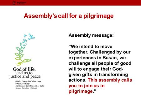 "Assembly's call for a pilgrimage Assembly message: ""We intend to move together. Challenged by our experiences in Busan, we challenge all people of good."