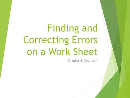 Finding and Correcting Errors on a Work Sheet Chapter 6, Section 4.