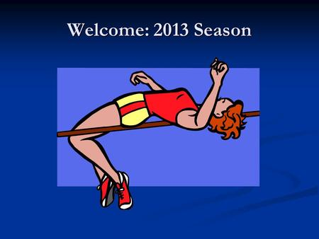 Welcome: 2013 Season. Track and Field Card Purpose: Raise funds for program operation Purpose: Raise funds for program operation Cost $40.00 (sell to.