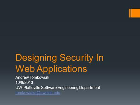 Designing Security In Web Applications Andrew Tomkowiak 10/8/2013 UW-Platteville Software Engineering Department