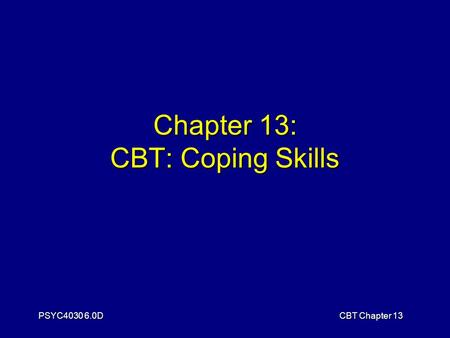 PSYC4030 6.0DCBT Chapter 13 Chapter 13: CBT: Coping Skills.