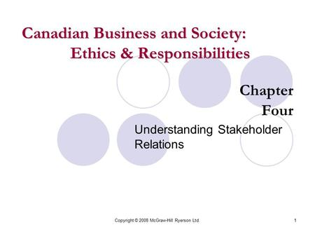 Copyright © 2008 McGraw-Hill Ryerson Ltd.1 Chapter Four Understanding Stakeholder Relations Canadian Business and Society: Ethics & Responsibilities.