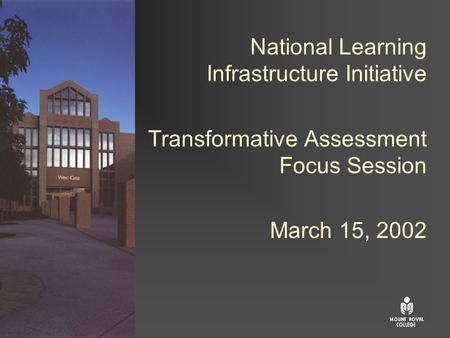 National Learning Infrastructure Initiative Transformative Assessment Focus Session March 15, 2002.