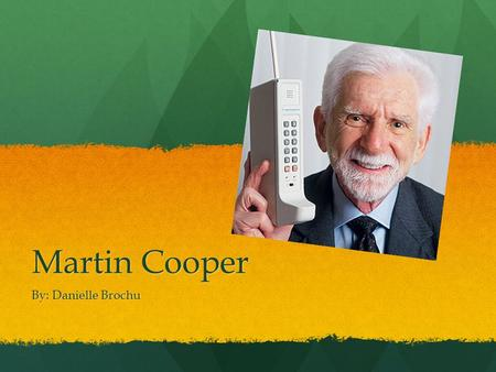 Martin Cooper By: Danielle Brochu. Cooper was born on December 26, 1928 in Chicago, Illinois to the parents of Arthur and Mary Cooper Cooper was born.