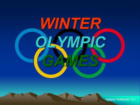 WINTER OLYMPIC GAMES Gašper Kolbezen, 8.c. Basic information The Winter Olympic games are the event, being held every four years. The competitors from.