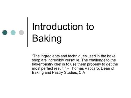 "Introduction to Baking ""The ingredients and techniques used in the bake shop are incredibly versatile. The challenge to the baker/pastry chef is to use."