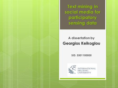Text mining in social media for participatory sensing data A dissertation by Georgios Keikoglou SID: 3301100005.