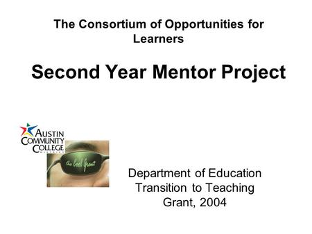 The Consortium of Opportunities for Learners Second Year Mentor Project Department of Education Transition to Teaching Grant, 2004.